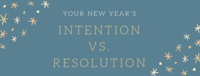 The Power of Setting a New Year's Intention vs. a New Year's Resolution