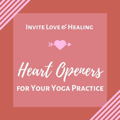 Invite Love And Healing: Heart Openers for Your Yoga Practice