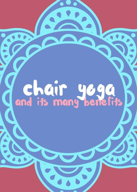 Discover The Benefits Of Chair Yoga